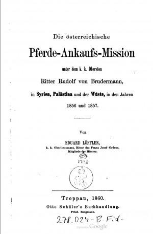Die österreichische Pferde-Ankaufs-Mission in Syrien, Palälastina und der Wüste, in den Jahren 1856 und 1857 by Eduard Löffler